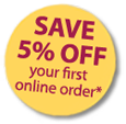 Receive 5% Off your first online order.