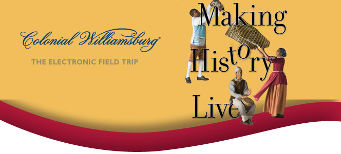 Bring the Past in Your Classroom with Making History Live, an Electronic Field Trip from Colonial Williamsburg